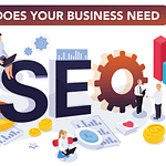 Why Does Your Business Need Search Engine Optimization Services (SEO)
