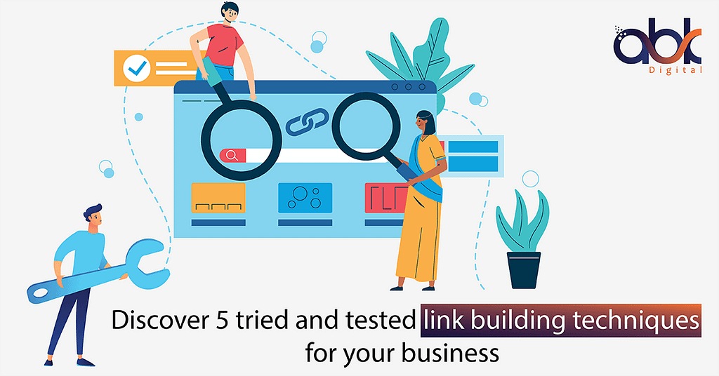 Discover 5 Tried And Tested Link Building Techniques For your Business