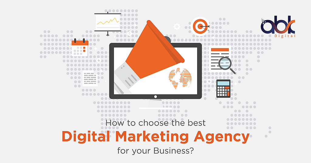 ABK Digital Marketing Agency - How To Choose The Best Digital Marketing Agency For Your Business?
