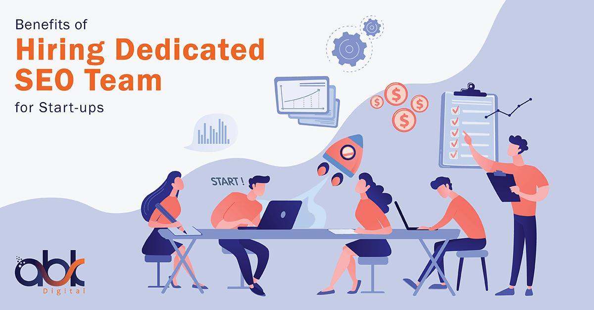 Benefits of Hiring Dedicated SEO Team for Start-ups