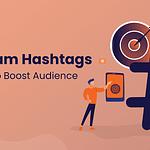 Top 6 Instagram Hashtags Strategies to Boost Audience - ABK Digital