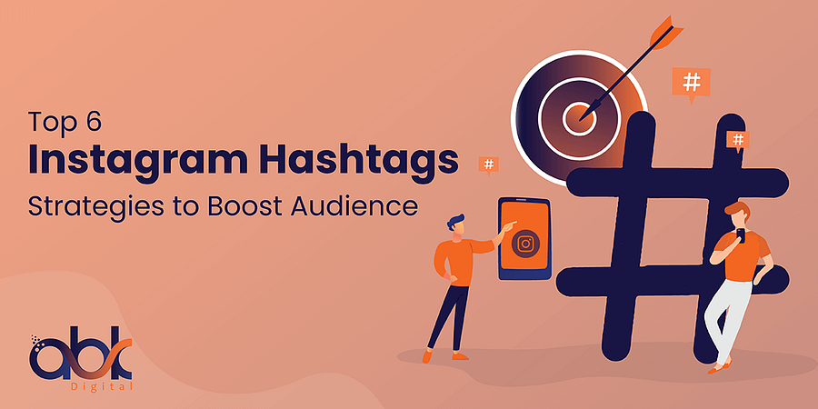 Top 6 Instagram Hashtags Strategies to Boost Audience